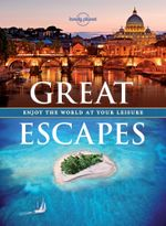 Great Escapes : A Collection of the World's Most Gorgeous Getaways - Lonely Planet