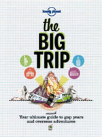 The Big Trip : Your Ultimate Guide to Gap Years & Overseas Adventures - Lonely Planet