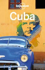 Lonely Planet Cuba : Travel Guide - Lonely Planet