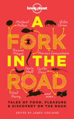 A Fork in the Road : Tales of Food, Pleasure & Discovery on the Road - Lonely Planet