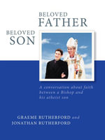 Beloved Father, Beloved Son : A Conversation About Faith Between a Bishop and His Atheist Son - Graeme Rutherford