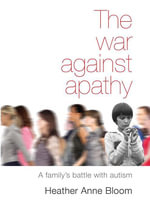 The War Against Apathy : A Family's Battle with Autism - Walter E. Conn