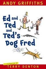 Ed and Ted and Ted's Dog Fred - Andy Griffiths