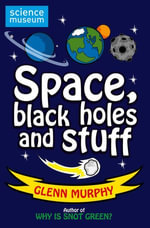 Science: Sorted! Space, Black Holes and Stuff : Science Sorted - Glenn Murphy