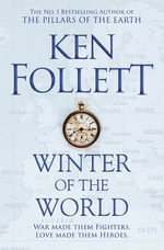 Winter of the World : The Century Trilogy : Book 2 - Ken Follett