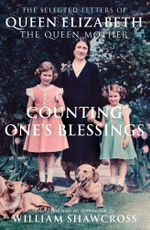 Counting One's Blessings : The Selected Letters of Queen Elizabeth - The Queen Mother - William Shawcross
