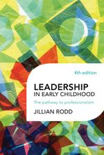 Leadership in Early Childhood : The Pathway to Professionalism : 4th Edition - Jillian Rodd