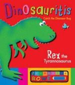 Rex the Tyrannosaurus : Dinosauritis : Book 1 - Jeannette Rowe