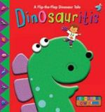 Dinosauritis : A Flip-the-Flap Dinosaur Tale - Jeannette Rowe