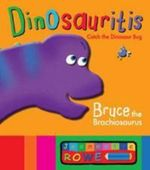 Bruce the Brachiosaurus : Dinosauritis - Jeannette Rowe