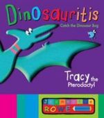 Tracy the Pterodactyl : Dinosauritis Series : Book 4 - Jeannette Rowe