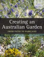 Creating an Australian Garden - Angus Stewart