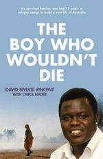 The Boy Who Wouldn't Die : The inspiring true story of a child who survived famine, war and 15 years in refugee camps to build a new life - David Nyuol Vincent