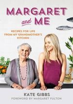 Margaret and Me Recipes for Life from My Grandma's Kitchen - Kate Gibbs