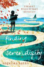 Finding Serendipity : A Tuesday McGillycuddy Adventure - Angelica Banks