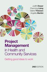 Project Management in Health and Community Services : Getting Good Ideas to Work - Judith Dwyer
