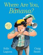 Where are You, Banana? - Sofie Laguna