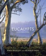 Eucalypts : A Celebration - John W. Wrigley