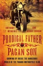 Prodigal Father, Pagan Son : Growing Up Inside the Dangerous World of the Pagans Motorcycle Club - Anthony