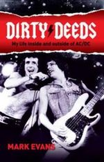 Dirty Deeds : My Life Inside and Outside of AC/DC - Mark Evans