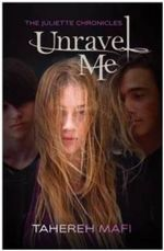 Unravel Me : The Juliette Chronicles Book 2 - Tahereh Mafi