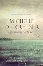 Questions of Travel : Shortlisted for the 2013 Miles Franklin Literary Award - Michelle de Kretser