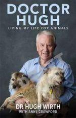 Doctor Hugh : My Life with Animals - Hugh Wirth
