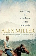 Watching the Climbers on the Mountain - Alex Miller