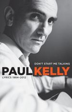 Don't Start Me Talking : Lyrics 1984--2012 - Paul Kelly