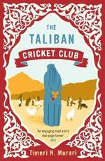 The Taliban Cricket Club : A Novel - Timeri N. Murari