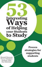 53 Interesting Ways of Helping Your Students to Study : Proven strategies for supporting students - Hannah Strawson