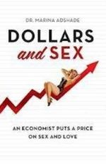 Dollars and Sex  : An Economist Puts A Price On Sex and Love - Marina Adshade