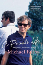 A Private Life : Fragments, memories, friends - Michael Kirby