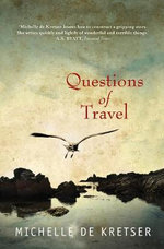 Questions of Travel : Contains the unpublished piece, The Turret - Michelle de Kretser