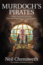 Murdoch's Pirates : Before the Phone Hacking, There Was Rupert's Pay-TV Skullduggery - Neil Chenoweth