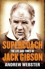 Supercoach : The Life and Times of Jack Gibson - Andrew Webster
