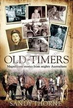 Old-Timers : Magnificent Stories from Mighty Australians - Sandy Thorne