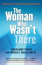 The Woman Who Wasn't There  : The true story of the fraud that shocked America - Robin Gaby Fisher