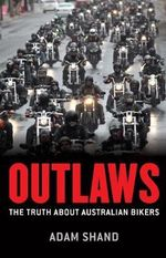Outlaws : The Truth About Australian Bikers - Adam Shand