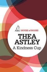 A Kindness Cup : House of Books Series - Thea Astley