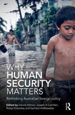 Why Human Security Matters : Rethinking Australian Foreign Policy