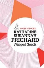 Winged Seeds : House of Books Series - Katharine Susannah Prichard