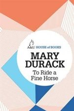 To Ride a Fine Horse : House of Books Series - Mary Durack