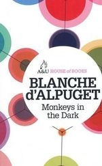 Monkeys in the Dark : House of Books Series - Blanche d'Alpuget
