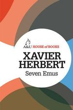Seven Emus : House of Books Series - Xavier Herbert