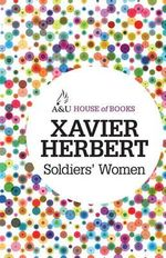 Soldiers' Women : House of Books Series - Xavier Herbert