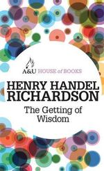 The Getting of Wisdom : House of Books Series - Henry Handel Richardson