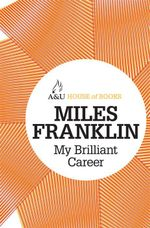 My Brilliant Career : House of Books Series - Miles Franklin
