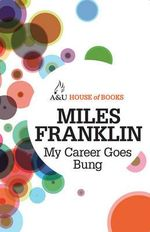 My Career Goes Bung : House of Books Series - Miles Franklin