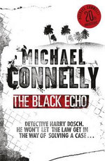 The Black Echo (20th Anniversary Edition) : Detective Harry Bosch Series : Book 1 - Michael Connelly